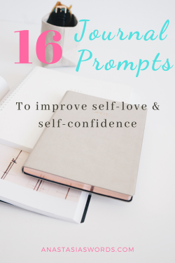 a couple of books on a table with a textoverlay that says 16 journal prompts to improve self-love & self-confidence. anastasiaswords.com