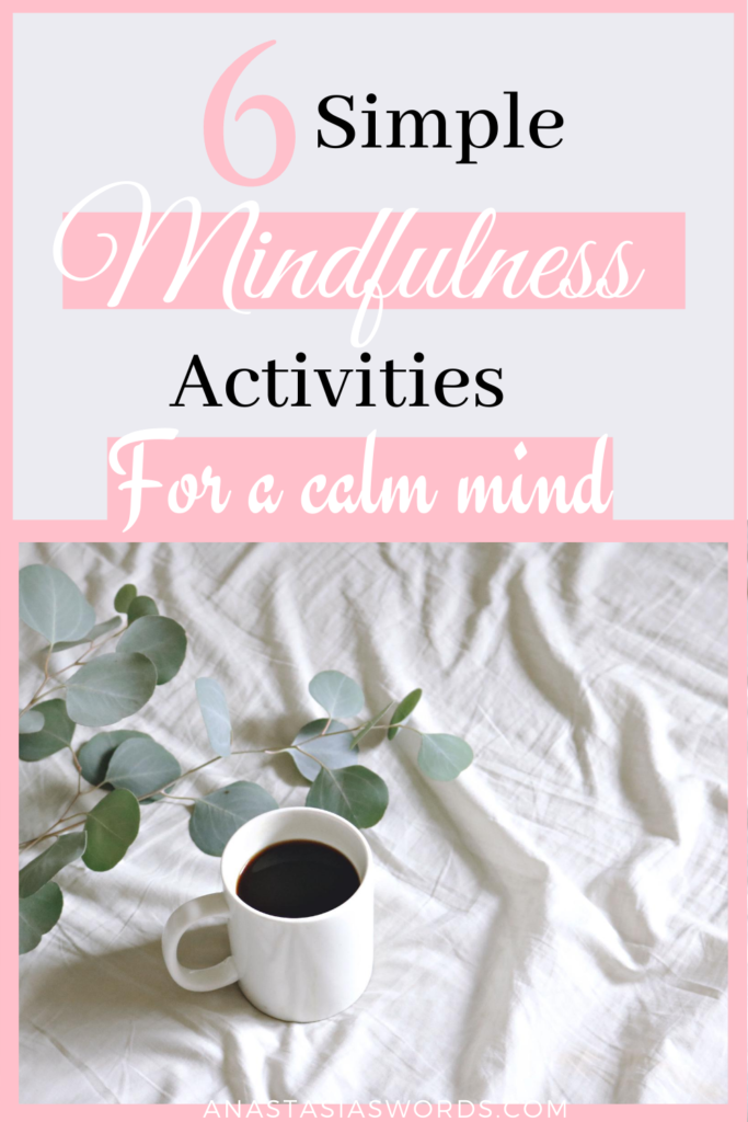 Mindfulness has many benefits for your physical and mental health. Here are 6 simple activities I use on my mindfulness journey.