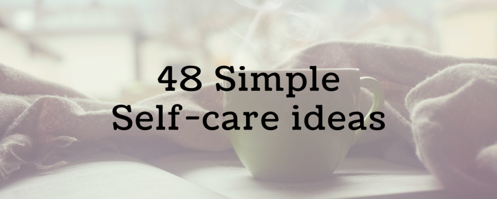 image of a cup with a warm drink in it so that steam leaves the cup. There is also a blanket and there is a text overlay saying 48 simple self-care ideas