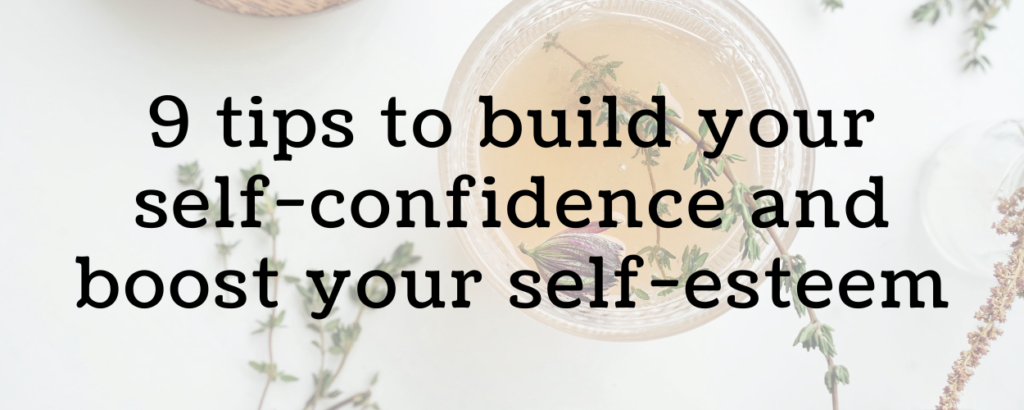 a cup of herbal tea and some herbs around it with text overlay that says 9 tips to build your self-confidence and boost your self-esteem