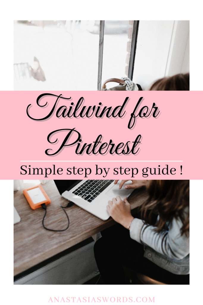 a pin image with awoman on the background who is behind a laptop. text overlay that says tailwind for pinterest. simple step by step guide. domain: anastasiaswords.com