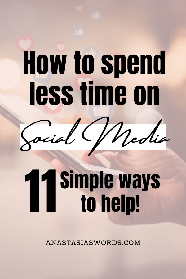 a phone in someones hand with social media like and heart emojis above it as if they're coming out of the phone. There is text overlay that says 'How to spend less time on social media. 11 simple ways to help' and the domain name anastasiaswords.com