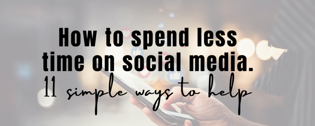 a phone in someones hand with social media like and heart emojis above it as if they're coming out of th phone. There is text overlay that says How to spend less time on social media. 11 simple ways to help