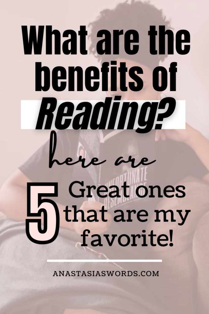 5 great benefits of reading What are the benefits of Reading? Here are 5 Great ones that are my favorite! domain name: anastasiaswords.com. it can be used as pin image