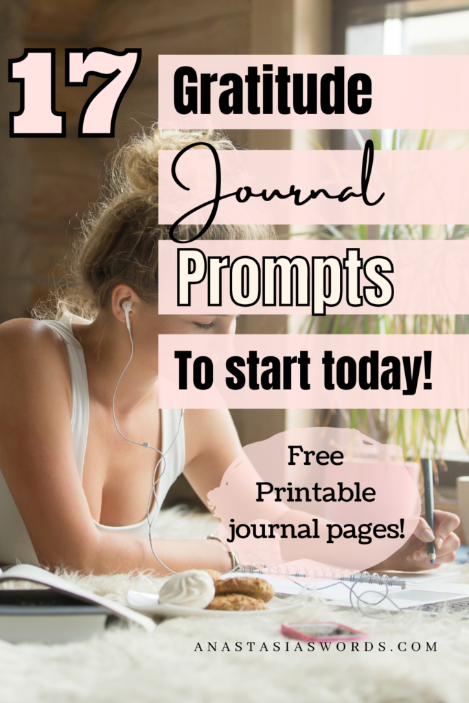 Pin image of a woman writing with text overlay: 17 Gratitude journal prompts to start today. Free printable journal pages. domain name: anastasiaswords.com
