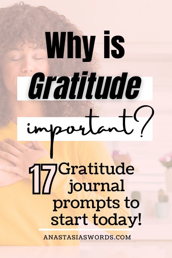 decorative image of a woman placing her hand on her chest. Text overlay says: why is gratitude important? 17 gratitude journal prompts to start today!