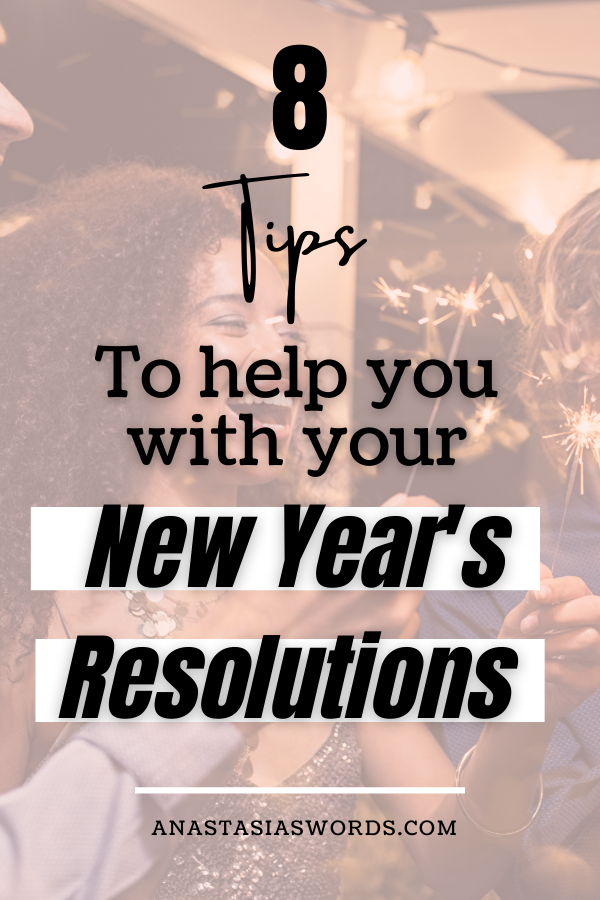 woman celebrating new year with text overlay saying 8 Tips to help you with your new year's resolutions. anastasiaswords.com
