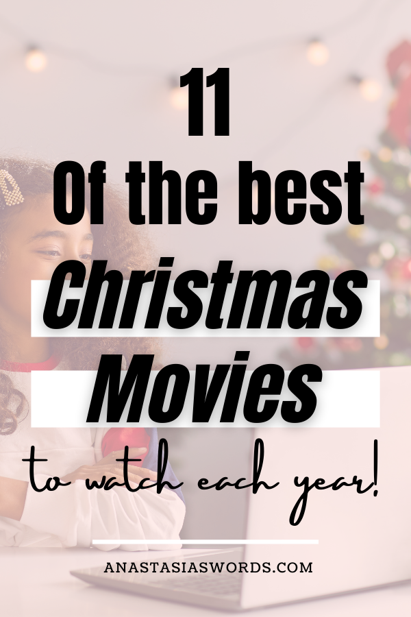 a girl watching a movie with text overlay that says 11 of the best christmas movies to watch this year. anastasiaswords.com