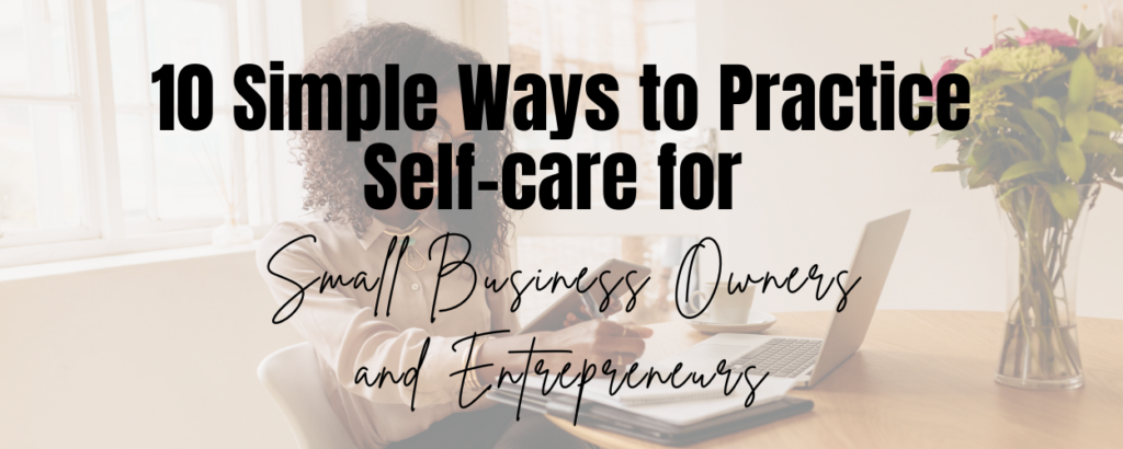 A woman with glasses working on a laptop, which is on a table. She also has a notebook in her hand and a pen in the other. There is a text overlay that says 10 Simple Ways to Practice Self-care for Small Business Owners and Entrepreneurs