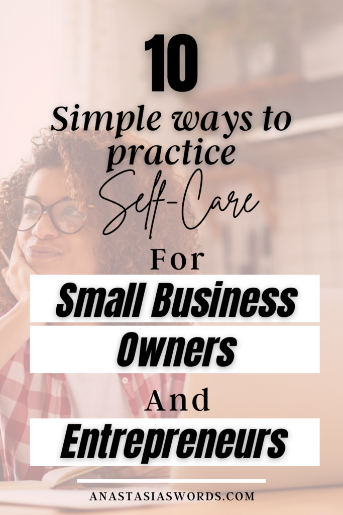 A woman who is sitting behind a desk with a laptop on it, and it seems like she is thinking. There is a text overlay that says 10 Simple Ways to Practice Self-care for Small Business Owners and Entrepreneurs. anastasiaswords.com