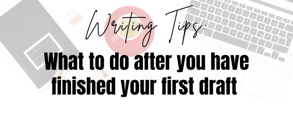 A laptop, a cup of tea, and a book on a desk. There is a text overlay that says Writing tips: What to do after you have finished your first draft