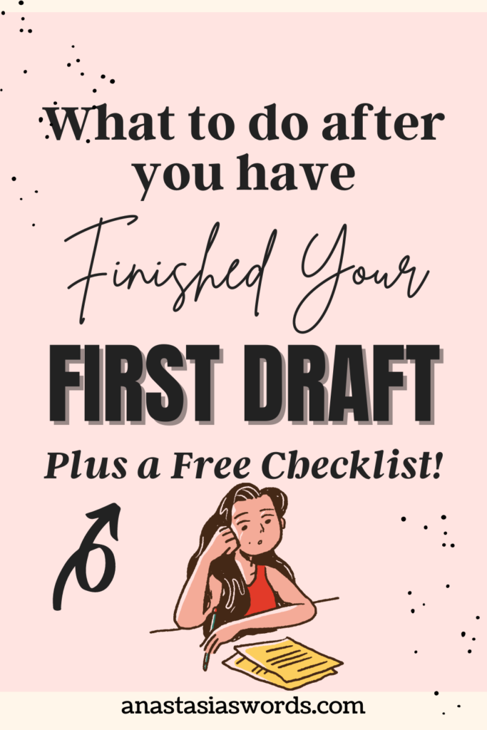A pink background with text that says Writing tips: What to do after you have finished your first draft Plus a free checklist. Under the text is a drawing of a girl looking at papers in fron og her and at the botom is the text anastasiaswords.com
