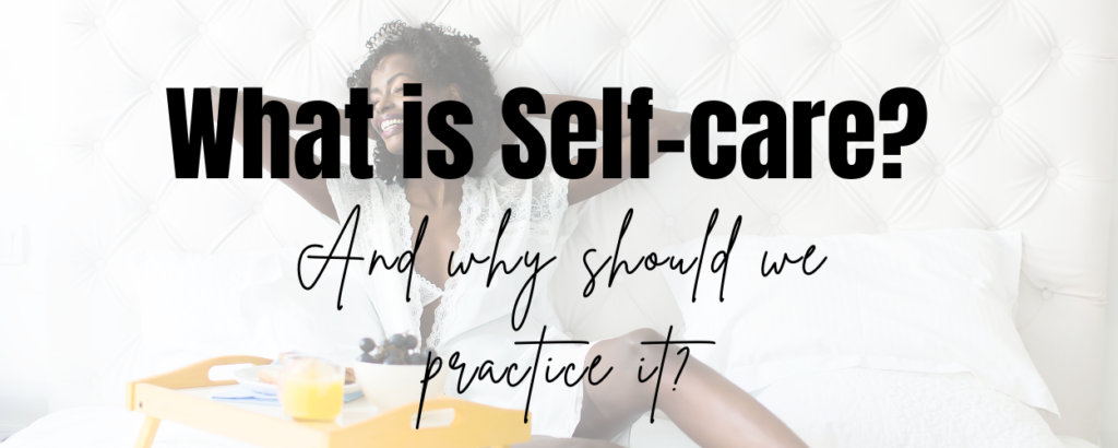 A smiling woman in a white gown sitting on a bed with breakfast in fron of her. There is a text overlay that says What is Self-care? And Why Should You Practice It?