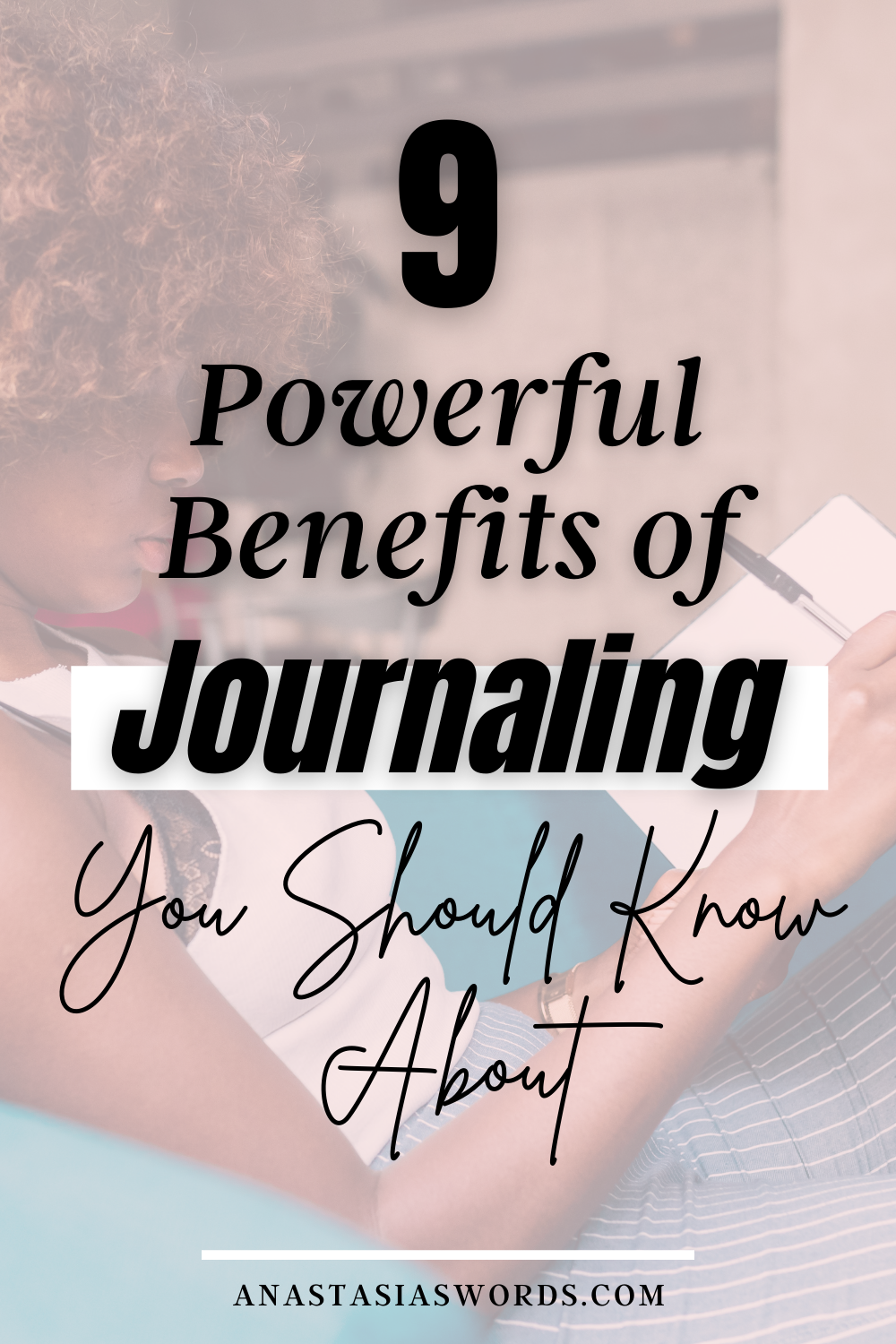 A woman sitting on a chair writing in a journal. There is a text overlay that says 9 Powerful Benefits of Journaling You Should Know About anastasiaswords.com