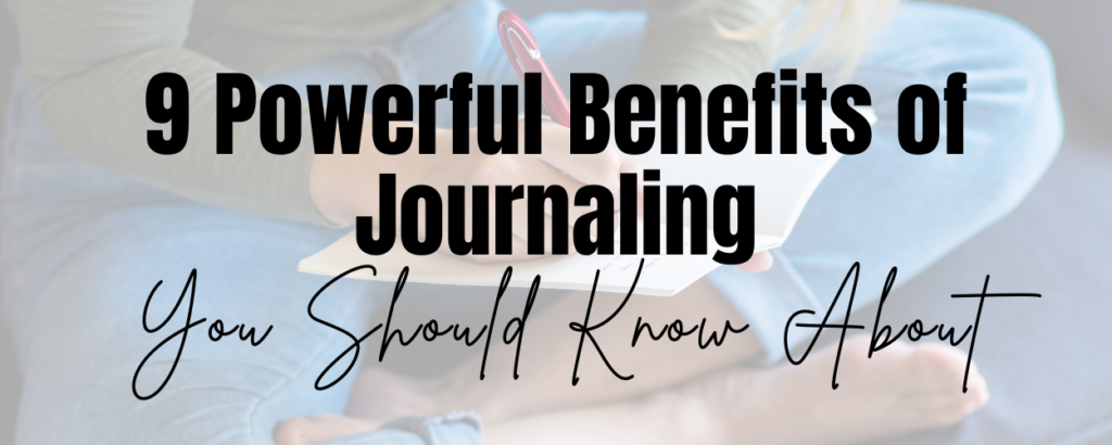 A woman sitting with her legs crossed while writing in a journal. There is a text overlay that says 9 Powerful Benefits of Journaling You Should Know About