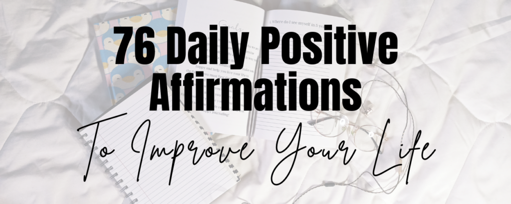 A flat lay of journals, glasses, and an earpiece. There is a text overlay that says 76 Daily Positive Affirmations to Improve Your Life.