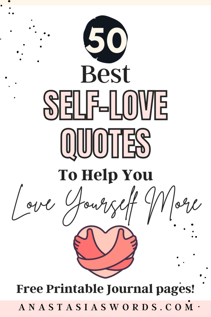 White background with the text 50 Best Self-Love Quotes to Help You Love Yourself More Free printable journal pages! anastasiaswords.com And a drawing of two arms hugging a heart.
