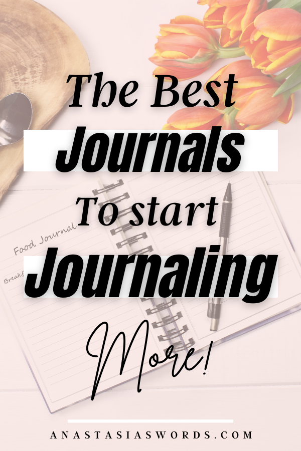 A journal and flowers and text that says the best journals to start journaling more anastasiaswords.com