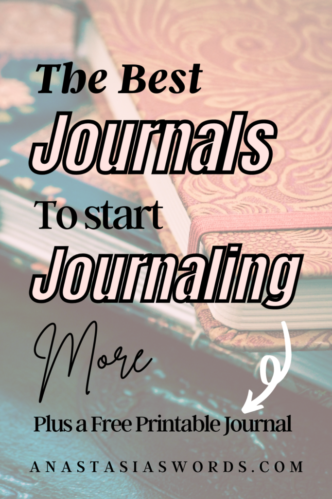 A stack of journals and text that says the best journals to start journaling more Plus a free printable journal anastasiaswords.com
