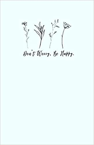 A journal with 'Don't worry, Be happy.' and plant drawings on the cover