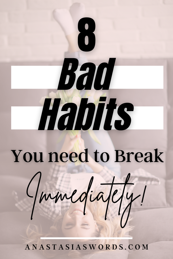 a woman lying down with her feet up and flowers in her hands and text that says 8 bad habits you need to break immediately anastasiaswords.com
