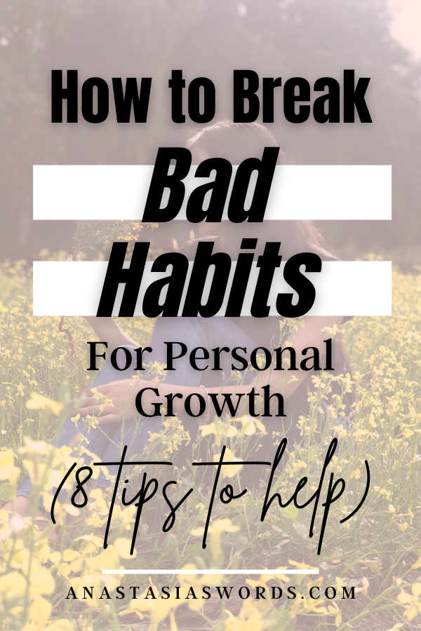 A woman in a flower field and text that says How to Break Bad Habits For Personal Growth (8 Tips to Help) anastasiaswords.com