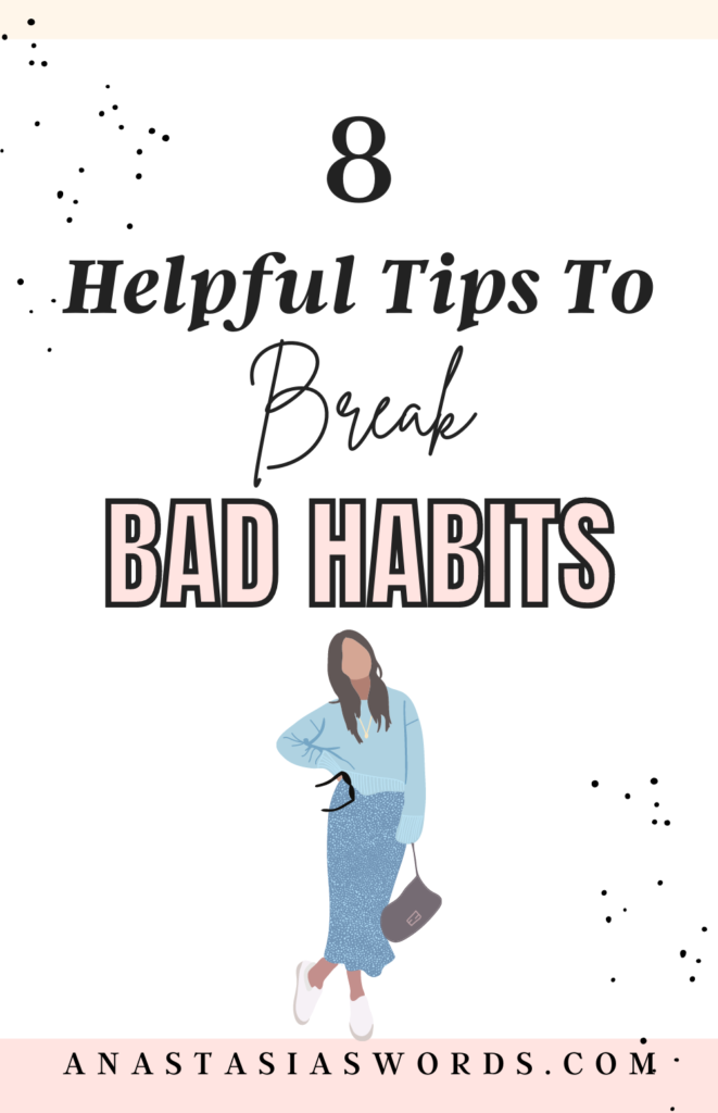 A drawing of a woman and text that says 8 helpful tips to break bad habits anastasiaswords.com