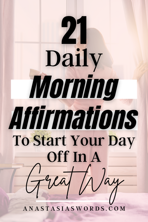 A woman standing at a window and text that says 21 Daily Morning Affirmations to Start Your Day off in a Great Way anastasiaswords.com